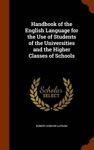 Handbook of the English Language for the Use of Students of the Universities and the Higher Classes of Schools
