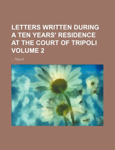 Letters written during a ten years' residence at the Court of Tripoli Volume 2