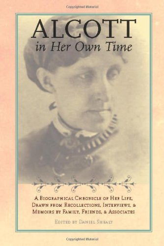 Alcott in Her Own Time A Biographical Chronicle of Her LIfe Drawn from Recollections Interviews and Memoirs087745986X