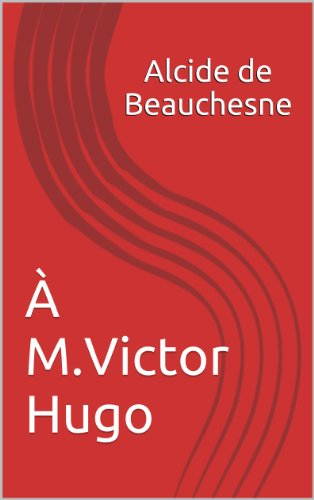Alcide de Beauchesne - À M. Victor Hugo (French Edition)