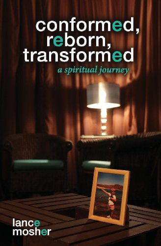 Conformed, Reborn, Transformed: A Spiritual Journey