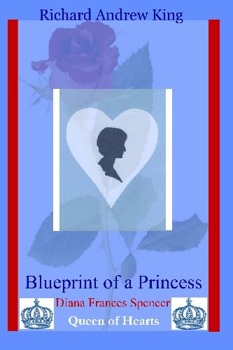 Book: Blueprint of a Princess - Diana Frances Spencer - Queen of Hearts by Richard Andrew King