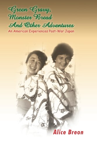 Green Gravy, Monster Bread and Other Adventures: An American Experiences Post- War Japan PDF