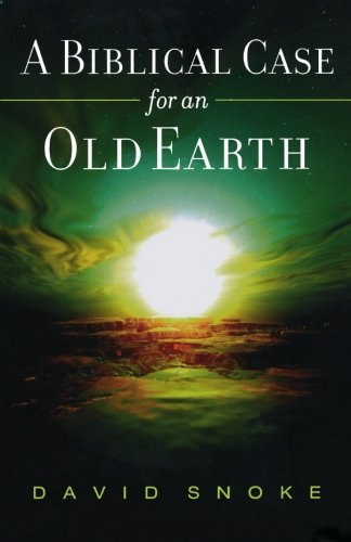 Biblical Case for an Old Earth, A: David Snoke: 9780801066191: Amazon.com: Books