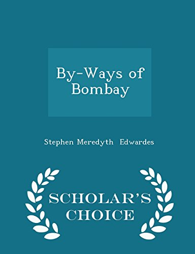 By-Ways of Bombay - Scholar's Choice Edition