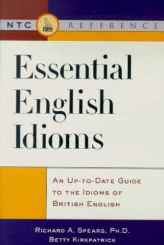 Essential English Idioms : An Up-to-Date Guide to the Idioms British English