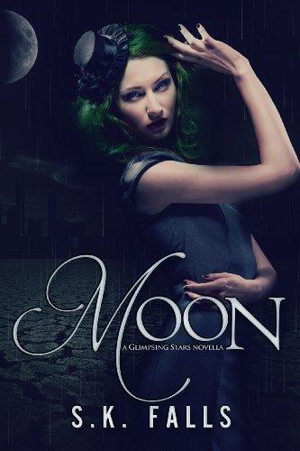 Moon (Glimpsing Stars, 1.5) by S.K. Falls