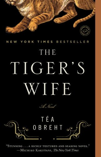 The Tiger's Wife: A Novel, Téa Obreht