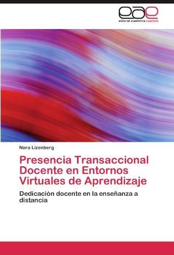 Presencia Transaccional Docente en Entornos Virtuales de Aprendizaje Dedicación docente en la enseñanza a distancia  [Lizenberg, Nora] (Tapa Blanda)