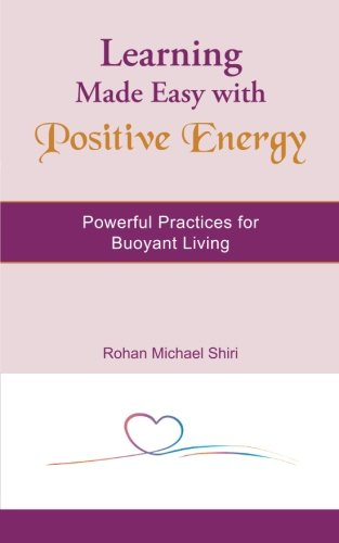 Learning Made Easy with Positive Energy: Powerful  Practices for Buoyant Living PDF