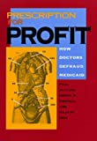 img - for Prescription for Profit: How Doctors Defraud Medicaid: 1st (First) Edition book / textbook / text book
