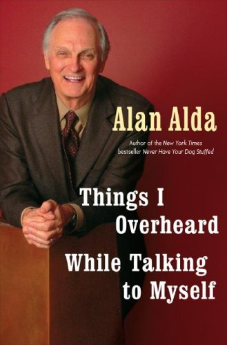Things I Overheard While Talking to Myself, Alda,Alan