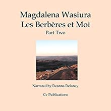 Les Berbères et Moi: Part Two [The Berbers and Me: Part Two] Audiobook by Magdalena Wasiura Narrated by Deanna Delaney
