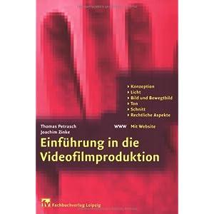 Einführung in die Videofilmproduktion: Konzeption, Licht, Bild und Bewegtbild, Ton, Schnitt, Rechtl