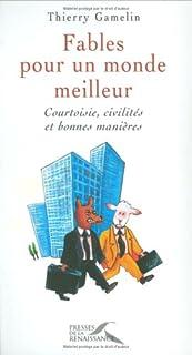 Fables pour un monde meilleur : courtoisie, civilités et bonnes manières, Gamelin, Thierry