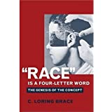 'Race' Is a Four-Letter Word: The Genesis of the Conceptby C. Loring Brace