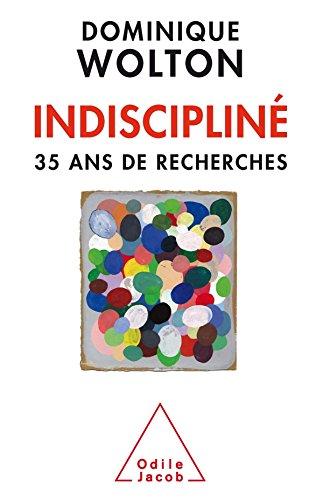 Indiscipliné: 35 ans de recherches