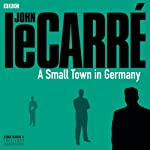 A Small Town in Germany (BBC Radio 4 Drama) | John le Carré