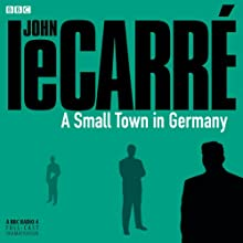 A Small Town in Germany (BBC Radio 4 Drama) Audiobook by John le Carré Narrated by Kenneth Haig, Bernard Hepton
