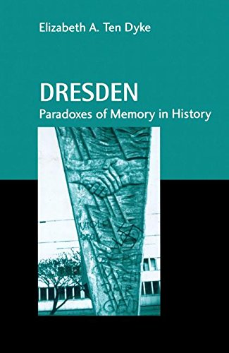 Dresden: Paradoxes Of Memory In History (Studies In History And Anthropology)