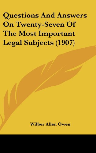 Questions and Answers on Twenty-Seven of the Most Important Legal Subjects (1907)
