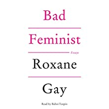 Bad Feminist: Essays Audiobook by Roxane Gay Narrated by Bahni Turpin