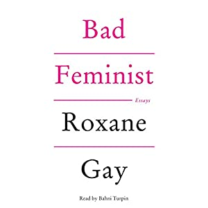 Bad Feminist: Essays | [Roxane Gay]