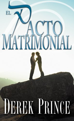 El Pacto Matrimonial (Marriage Covenant) (Spanish Edition), Derek Prince