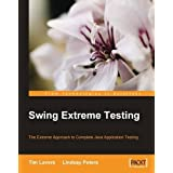 Swing Extreme Testing: The Extreme approach to complete Java application testing ~ Tim Lavers
