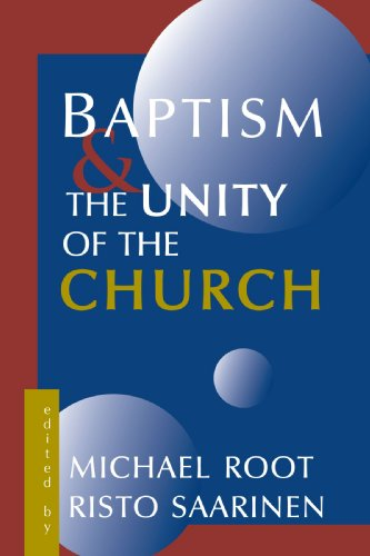 Baptism and the Unity of the Church, Michael Root, Risto Saarinen