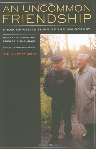 An Uncommon Friendship: From Opposite Sides of the Holocaust, With a New Epilogue
