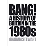 Bang!: A History of Britain in the 1980s (Hardcover)