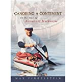 img - for [ Canoeing a Continent: On the Trail of Alexander MacKenzie BY Finkelstein, Max ( Author ) ] { Paperback } 2005 book / textbook / text book