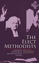The elect Methodists : Calvinistic Methodism in England and Wales, 1735-1811 