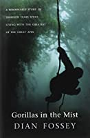 Gorillas in the Mist: A Remarkable Story of Thirteen Years Spent Living with the Greatest of the Great Apes