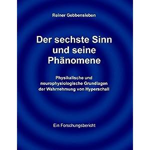 Der sechste Sinn und seine Phänomene: Physikalische und neurophysiologische Grundlagen der Wahrnehm
