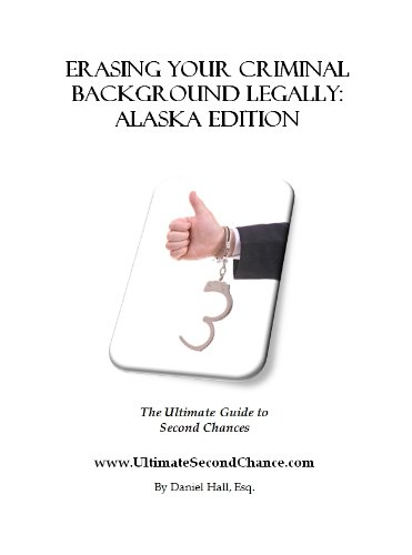 Erasing Your Criminal Background Legally: Alaska Edition PDF