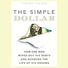 The Simple Dollar: How One Man Wiped Out His Debts and Achieved the Life of His Dreams (       UNABRIDGED) by Trent Hamm Narrated by Stefan Rudnicki