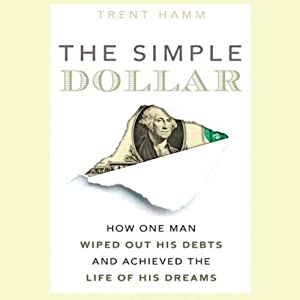 The Simple Dollar: How One Man Wiped Out His Debts and Achieved the Life of His Dreams | [Trent Hamm]