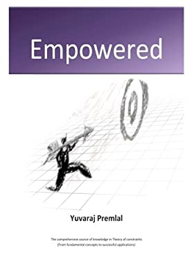 "Empowered: The comprehensive knowledge source in ""Theory of constraints"" , from the fundamental concepts to successful applications"