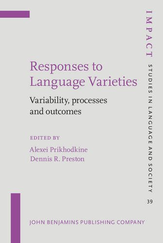 Responses to Language Varieties: Variability, processes and outcomes (IMPACT: Studies in Language and Society) PDF