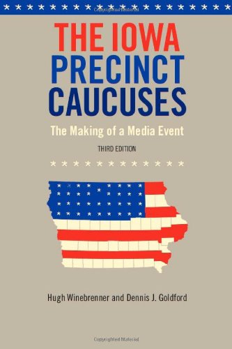 The Iowa Precinct Caucuses: The Making of a Media Event,...