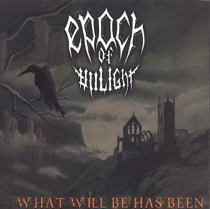 What Will Be Has Been by Epoch of Unlight (2002-07-19)