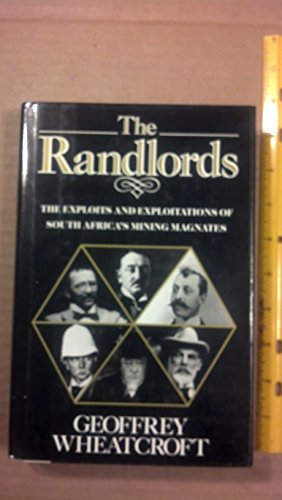 The Randlords: The Exploits & Exploitations of South Africa's Mining Magnates