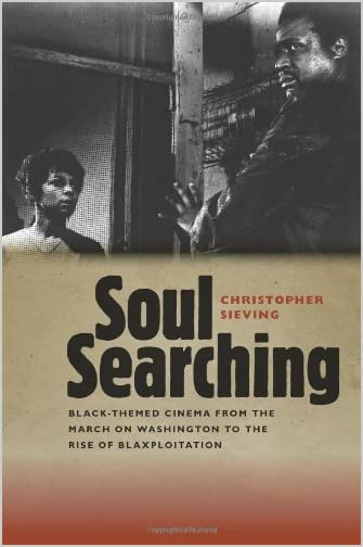 Soul searching : Black-themed cinema from the March on Washington to the Rise of Blaxploitation