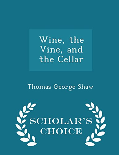 Wine, the Vine, and the Cellar - Scholar's Choice Edition by Thomas George Shaw