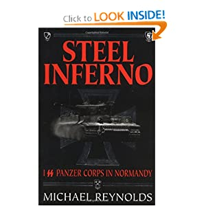 STEEL INFERNO: I Panzer Corps in Normandy Major General Michael Reynolds CB