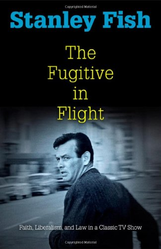 The Fugitive in Flight: Faith, Liberalism, and Law in a Classic TV Show (Personal Takes)