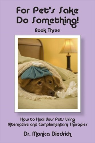 for-pets-sake-do-something-book-three-how-to-heal-your-pets-using-alternative-and-complementary-ther