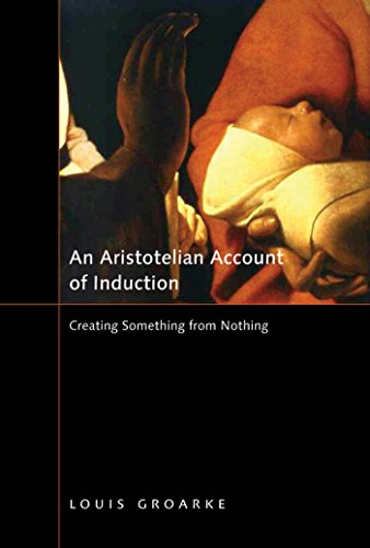 Aristotelian Account of Induction: Creating Something from Nothing (Mcgillqueens Studies in the Hi)